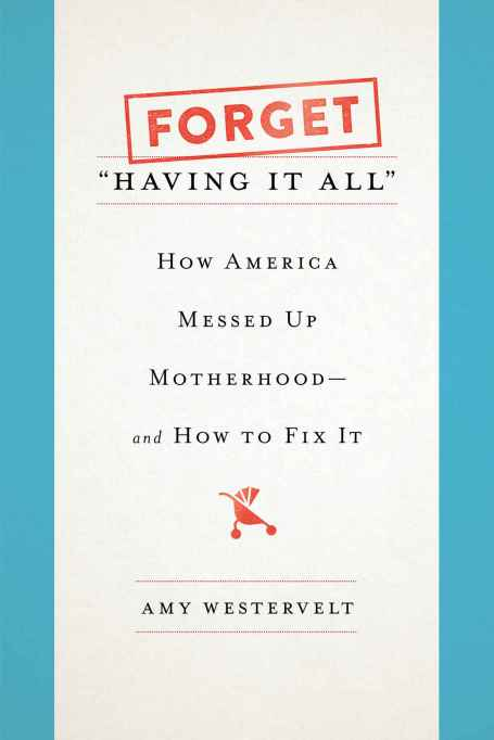 Forget Having It All: How America Messed Up Motherhood book cover