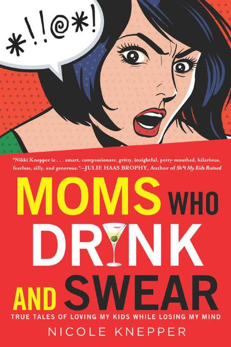 Moms Who Drink & Swear: True Tales of Loving My Kids While Losing My Mind book cover