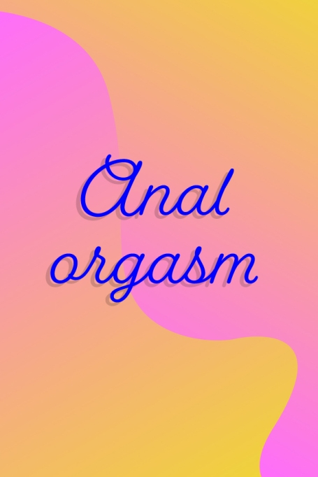 Types of Orgasms You Didn't Know You Could Have | Anal orgasm