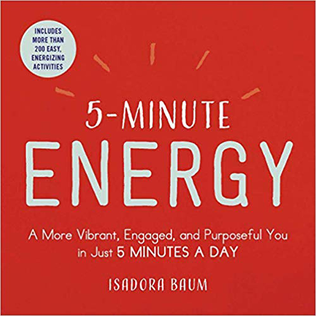 '5-Minute Energy: A More Vibrant, Engaged, and Purposeful You in Just 5 Minutes a Day' by Isadora Baum