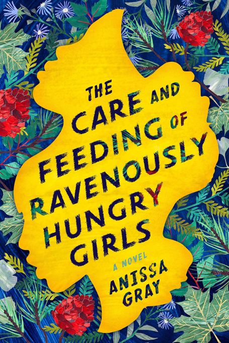 'The Care and Feeding of Ravenously Hungry Girls' by Anissa Gray