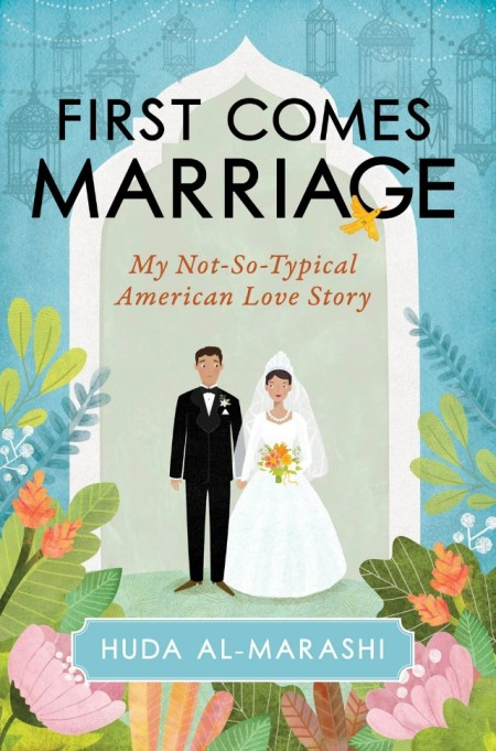 Cover from 'First Comes Marriage: My Not-So-Typical American Love Story'
