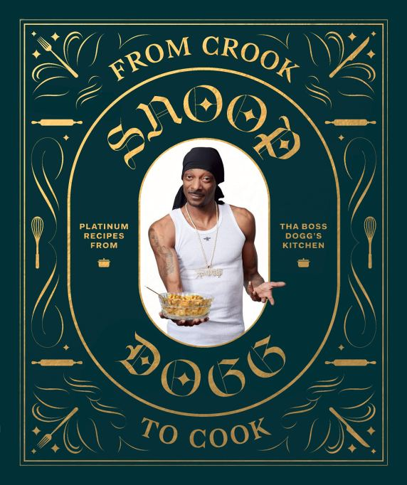 From Crook to Cook: Platinum Recipes from Tha Boss Dogg's Kitchen by Snoop Dogg and Ryan Ford