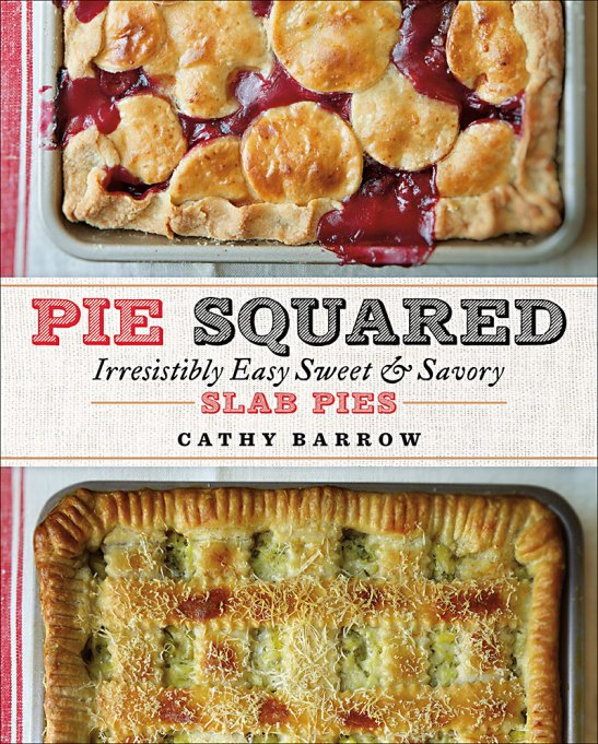 Pie Squared: Irresistibly Easy Sweet & Savory Slab Pies by Cathy Barrow