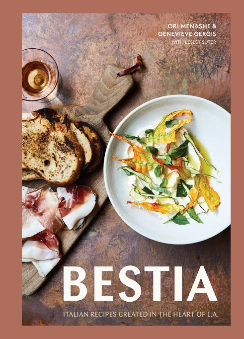 Bestia: Italian Recipes Created in the Heart of L.A. by Ori Menashe, Genevieve Gergis, and Lesley Suter
