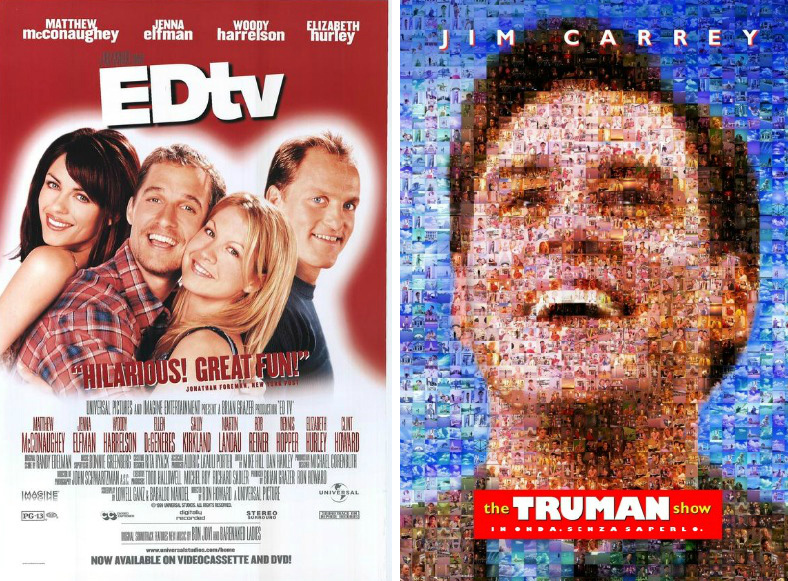 EdTV (released March 26, 1999) and the Truman Show (released June 5, 1998)