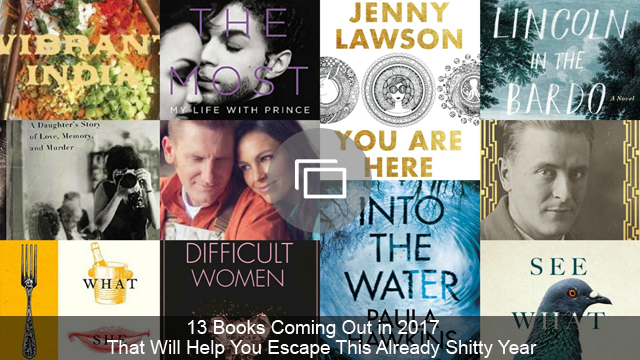 13 Books Coming Out in 2017 That Will Help You Escape This Already Shitty Year