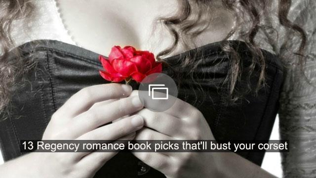 13 Regency romance book picks that'll bust your corset