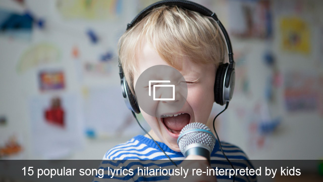 15 popular song lyrics hilariously re-interpreted by kids