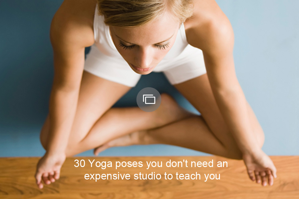 30 Yoga poses you don't need an expensive studio to teach you