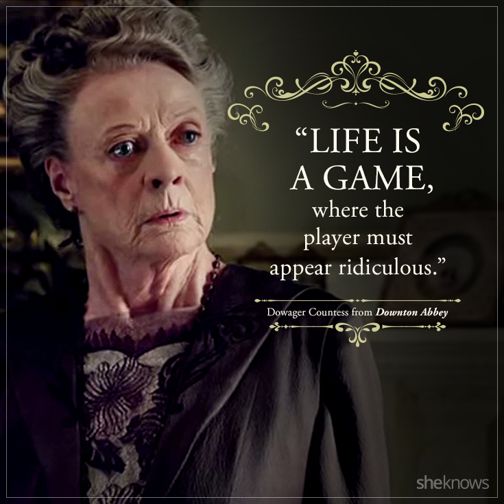 """Life is a game, where the player must appear ridiculous."""