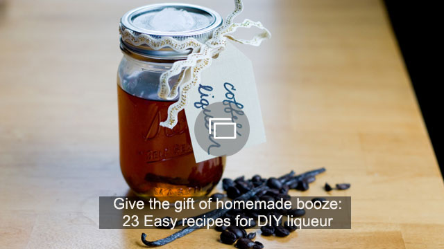 Give the gift of homemade booze: 23 Easy recipes for DIY liqueur