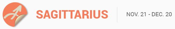 SAGITTARIUS (Nov. 22 -Dec. 20)