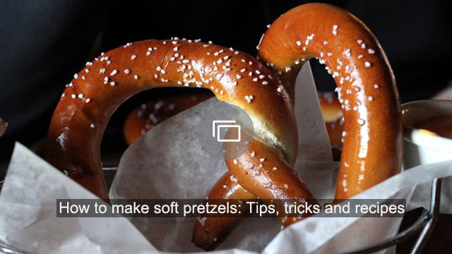 How to make soft pretzels: Tips, tricks and recipes