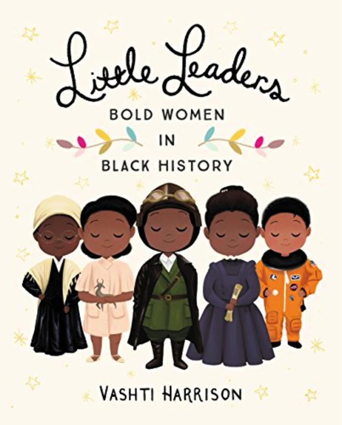 Little Leaders Bold Women in Black History - Best Kids Books 2018