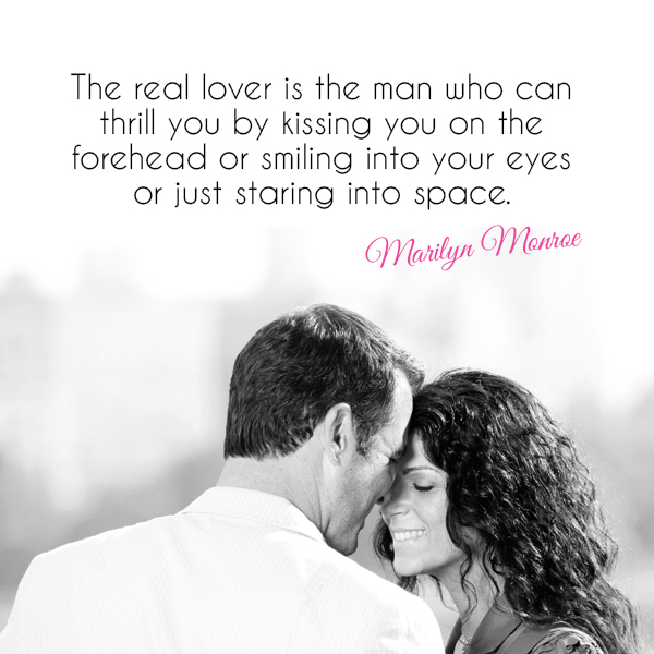 """The real lover is the man who can thrill you by kissing your forehead or smiling into your eyes or just staring into space."""