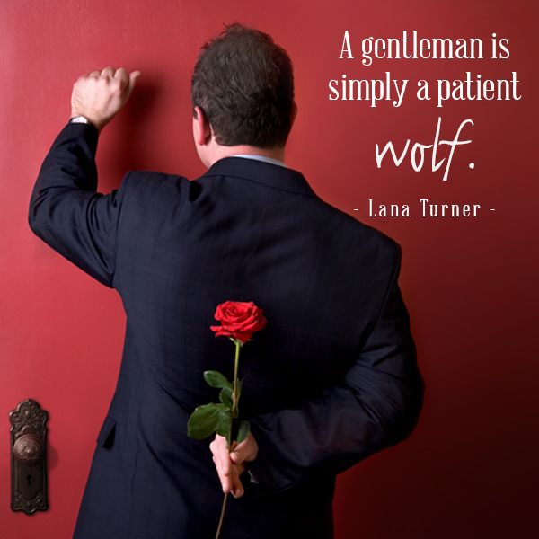 """A gentleman is simply a patient wolf."""
