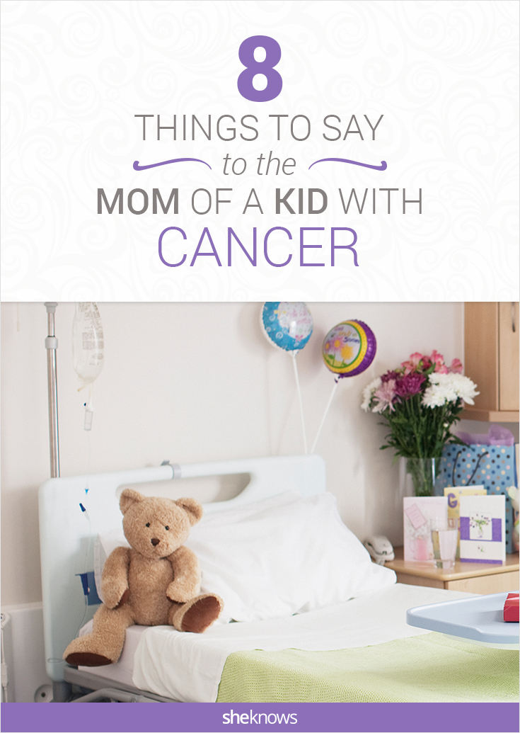 Things to say when a mom's kid has cancer