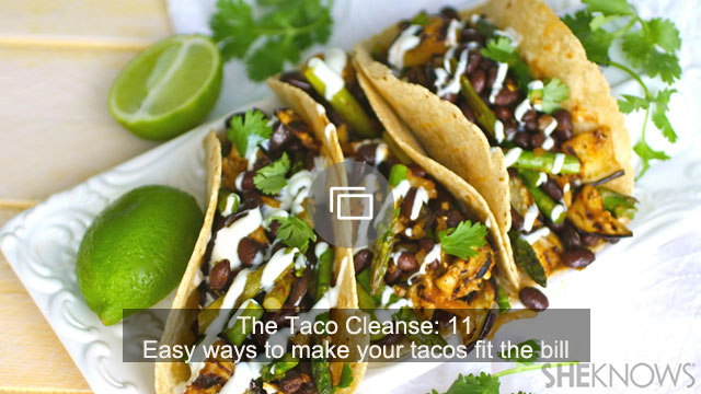 The Taco Cleanse: 11 Easy ways to make your tacos fit the bill