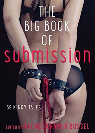 The Big Book of Submission: 69 Kinky Tales edited by Rachel Kramer Bussel