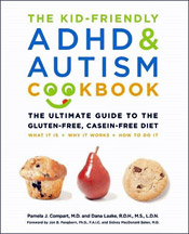 The Kid-Friendly ADHD and Autism Cookbook: The Ultimate Guide to the Gluten-Free, Casein-Free Diet