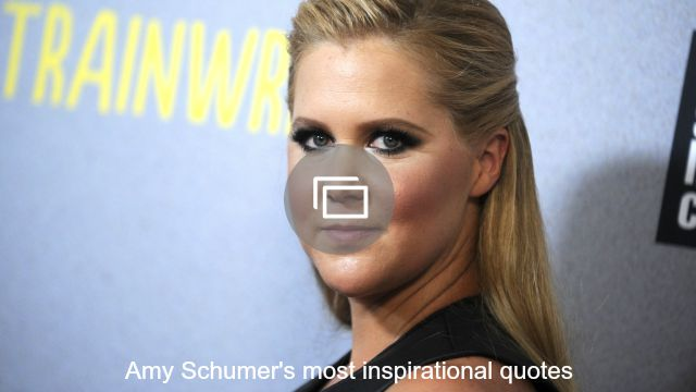 amy schumer inspirational quotes slideshow
