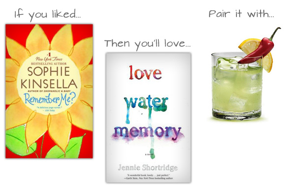 If you liked Remember Me? by Sophie Kinsella then you'll love Love Water Memory by Jennie Shortridge and pair it with a Jalapeno and Vanilla Margarita.