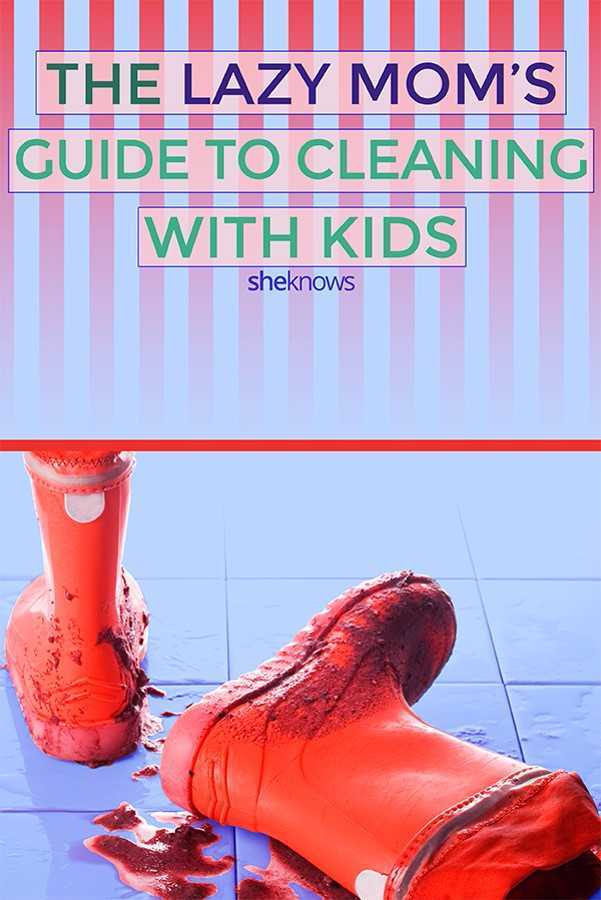 The lazy mom's guide to cleaning with kids: Mother Dirt