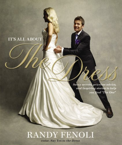 It's All About the Dress: Savvy Secrets, Priceless Advice, and Inspiring Stories to Help you Find