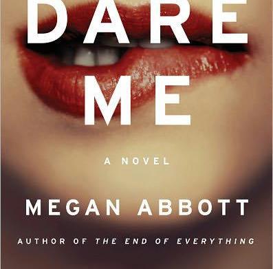 Must-read: Dare Me by Megan Abbott