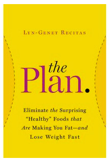 "he PLAN: Eliminate the Surprising ""Healthy"" Foods That Are Making You Fat – and Lose Weight Fast,"
