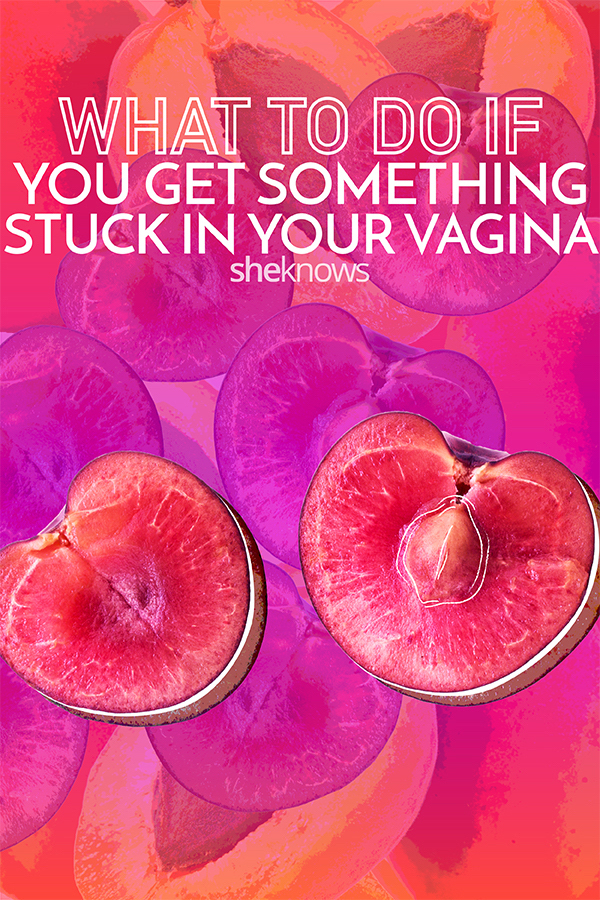 What to do if you get something stuck inside your vagina