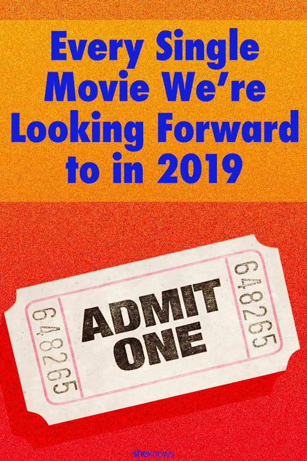 Every Single Movie We're Looking Forward to In 2019
