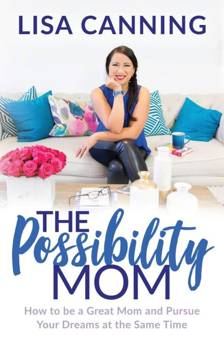 'The Possibility Mom: How to be a Great Mom and Pursue Your Dreams at the Same Time' by Lisa Canning