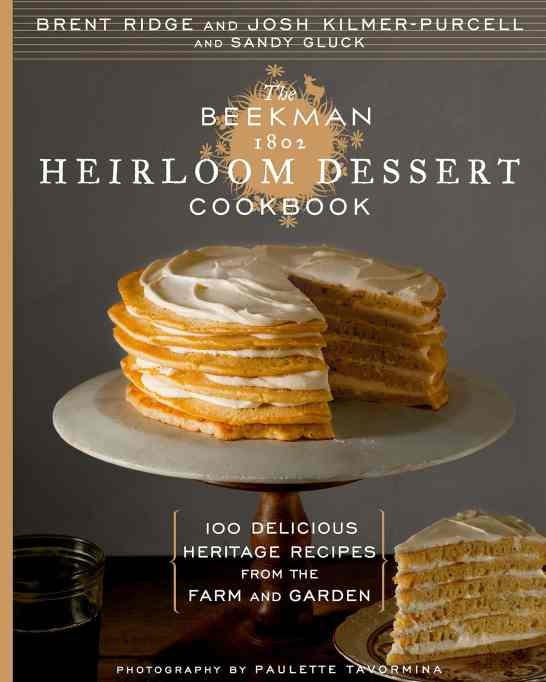 'The Beekman 1802 Heirloom Dessert Cookbook: 100 Delicious Heritage Recipes from the Farm and Garden' by Josh Kilmer-Purcell, Sandy Gluck & Paulette Tavormina