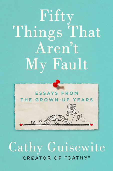 'Fifty Things That Aren't My Fault: Essays from the Grown-Up Years' by Cathy Guisewite