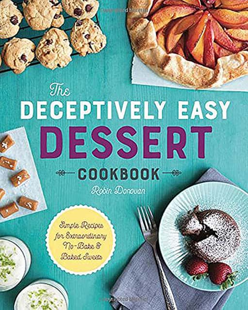 'The Deceptively Easy Dessert Cookbook: Simple Recipes for Extraordinary No-Bake & Baked Sweets' by Robin Donovan