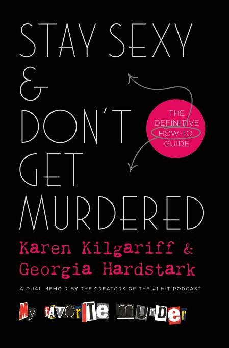 'Stay Sexy & Don't Get Murdered' by Karen Kilgariff & Georgia Hardstark