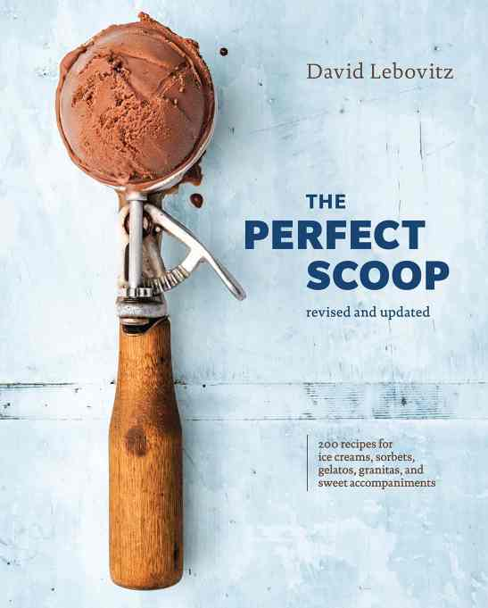 'The Perfect Scoop, Revised and Updated: 200 Recipes for Ice Creams, Sorbets, Gelatos, Granitas, and Sweet Accompaniments' by David Lebovitz