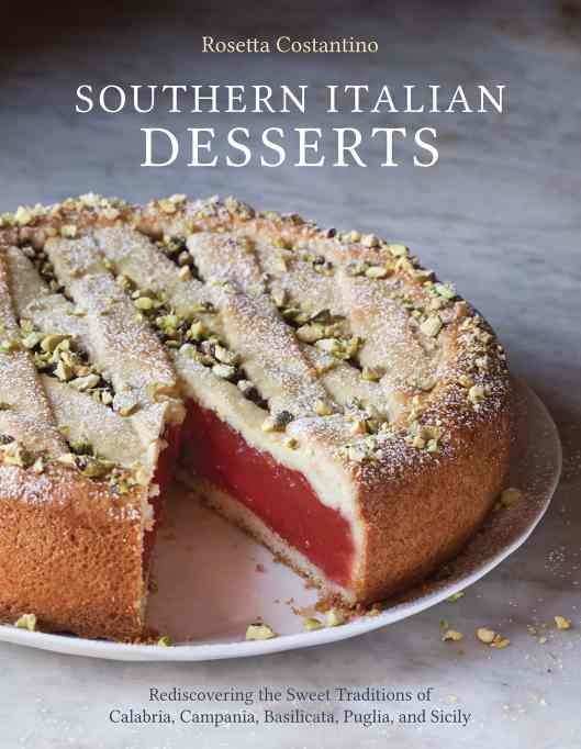 'Southern Italian Desserts: Rediscovering the Sweet Traditions of Calabria, Campania, Basilicata, Puglia, and Sicily' by Rosetta Costantino & Jennie Schacht