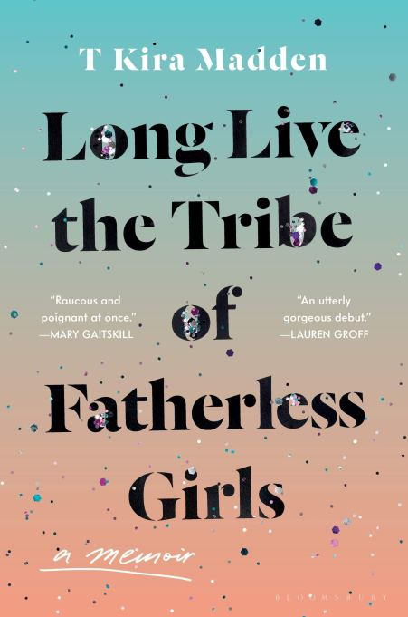 'Long Live the Tribe of Fatherless Girls' by T Kira Madden