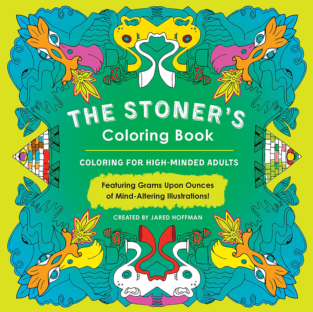Gifts for Pot-Smoking Moms: The Stoner's Coloring Book: Coloring for High-Minded Adults