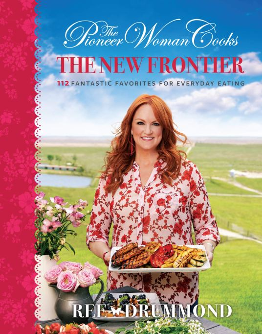 The New Frontier: 112 Fantastic Favorites for Everyday Eating by Ree Drummond