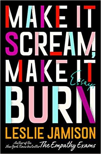'Make It Scream, Make It Burn' by Leslie Jamison