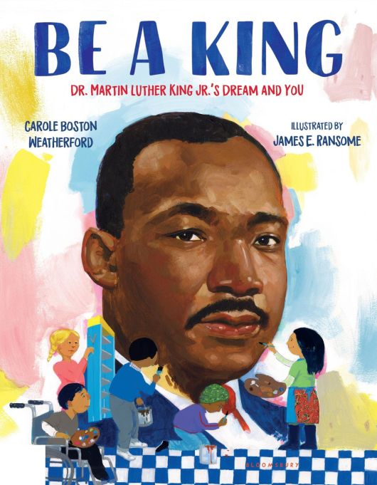 The Best Books to Read With Your Kids in Honor of MLK Day: Be a King: