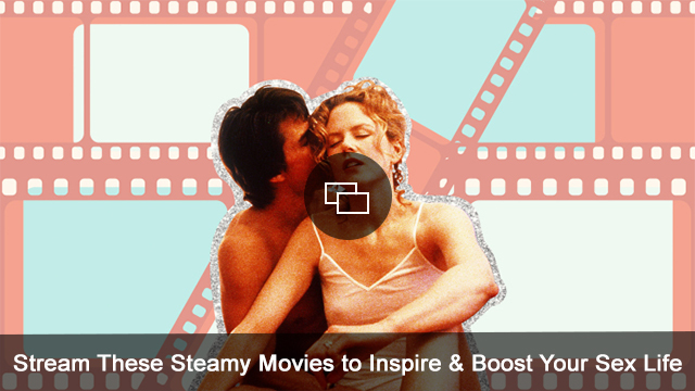 Stream-These-Steamy-Movies-to-Inspire-Boost-Your-Sex-Life-embed