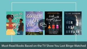 Must-Read Books Based on the TV Show You Last Binge Watched